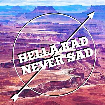 Hella Rad Never Sad by yaleesha