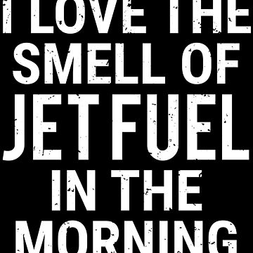 I Love The Smell Of Jet Fuel Funny Pilot T-shirt by zcecmza