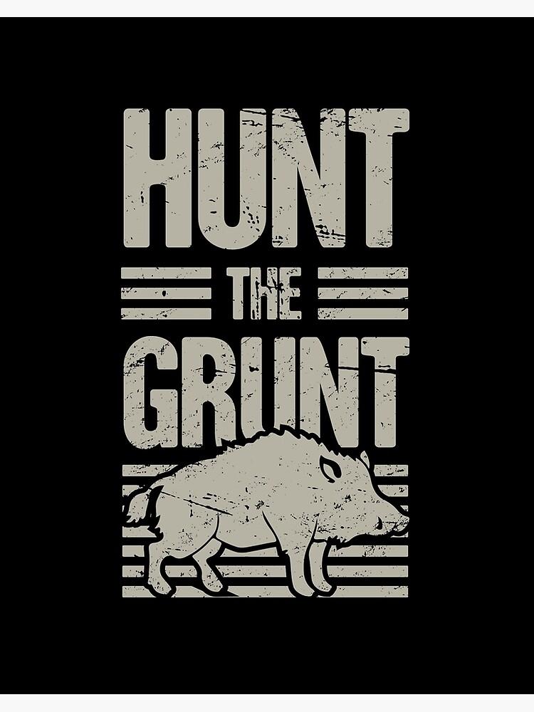 Boar Hunting Wild Hog Hunter Grunt Funny Art Board Print By Emddesign Redbubble