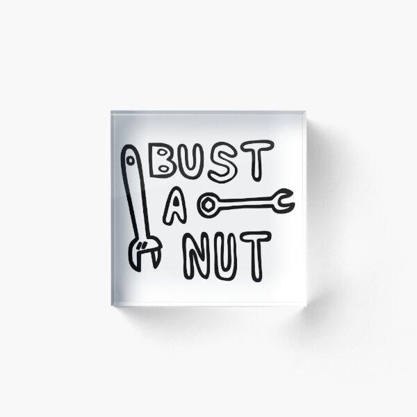Bust a nut Acrylic Block