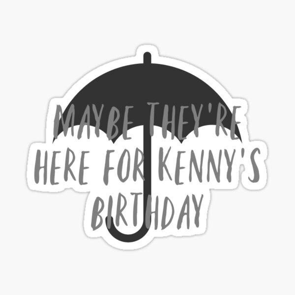 tal vez están aquí por el cumpleaños de Kenny Pegatina