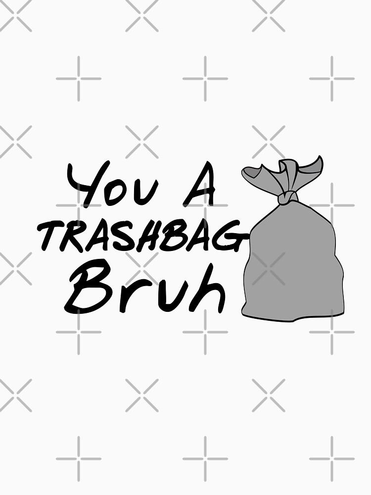Du bist ein Trashbag Bruh von JohnChocolate