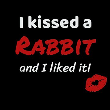 I kissed a Rabbit and I liked it Animal Pet Owner Present Gift Idea For Lovers Of Rabbits by DogBoo