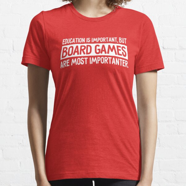 Education is important… Board Games are important! Essential T-Shirt