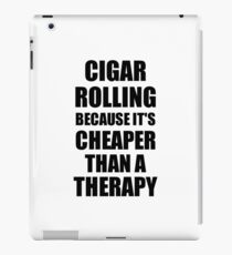 Cigar Rolling Cheaper Than a Therapy Funny Hobby Gift Idea iPad Case/Skin