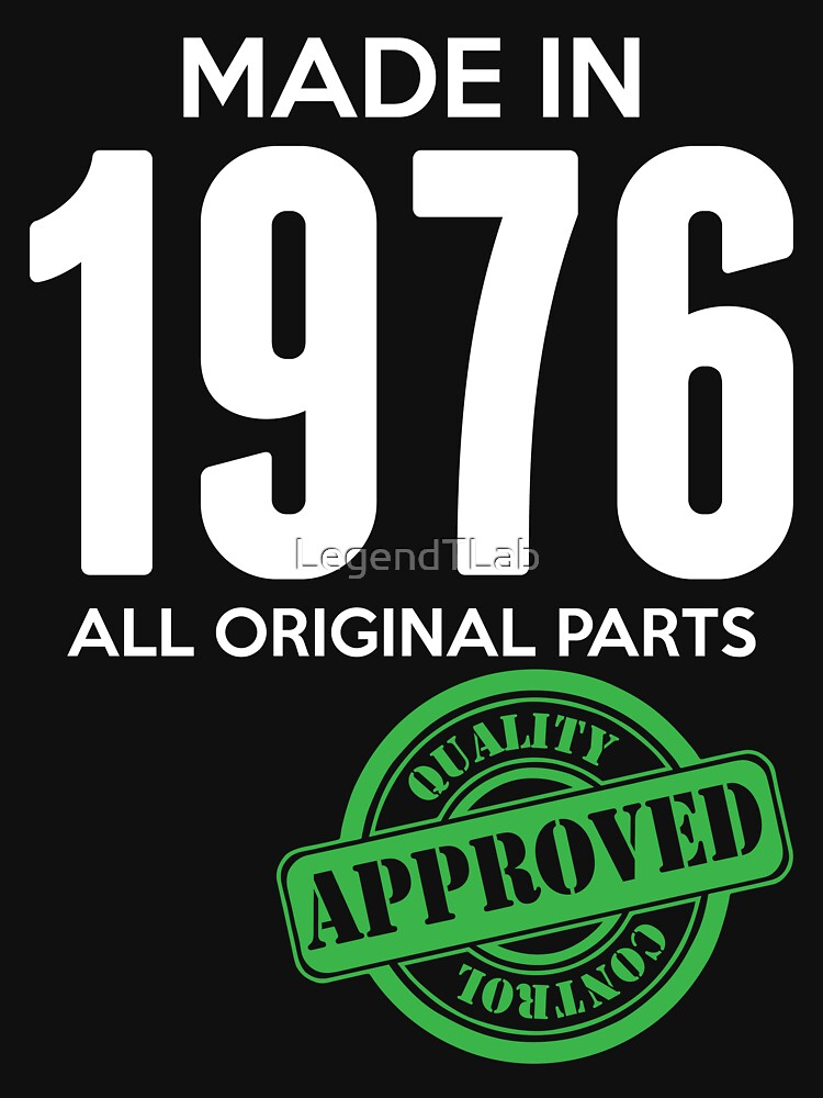 Made In 1976 All Original Parts - Quality Control Approved by LegendTLab