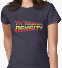 I'm Your Density Women's Fitted T-Shirt