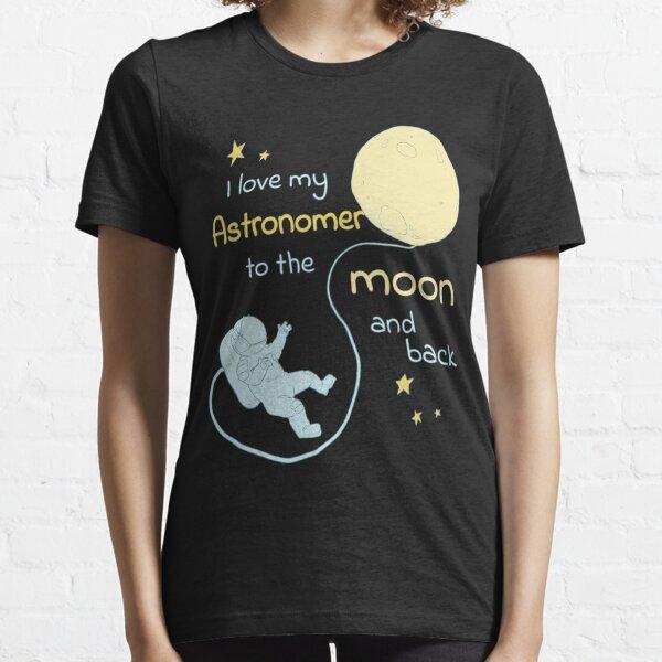 I love my Astronomer tshirt Essential T-Shirt