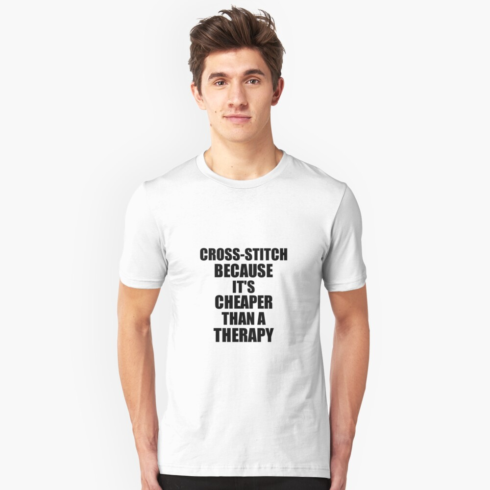 Cross-Stitch Cheaper Than a Therapy Funny Hobby Gift Idea Slim Fit T-Shirt
