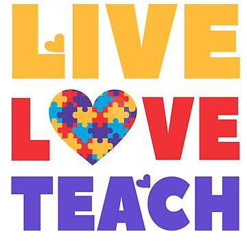 Live Love Teach - Autistic Teacher Puzzle Awareness by EcoKeeps
