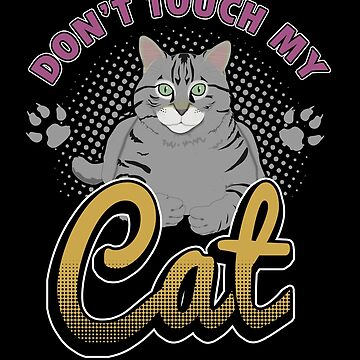 Don't Touch My Cat Cats Kitten Owners Feline Mammal Felidae Kitty Animal Lovers Gift by TomGiantDesign