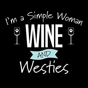 West Highland Terrier Dog Design Womens - Im A Simple Woman Wine And Westies by kudostees