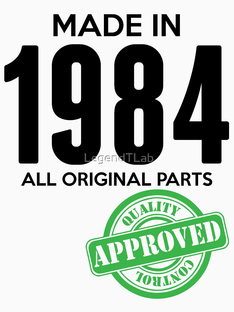 Made In 1984 All Original Parts - Quality Control Approved by LegendTLab