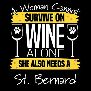 St Bernard Dog Design Womens - A Woman Cannot Survive On Wine Alone She Also Needs A St Bernard by kudostees
