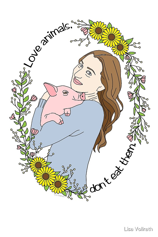 Love Animals, Don't Eat Them. by Lisa Vollrath