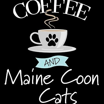 Maine Coon Cat Design - Coffee And Maine Coon Cats by kudostees