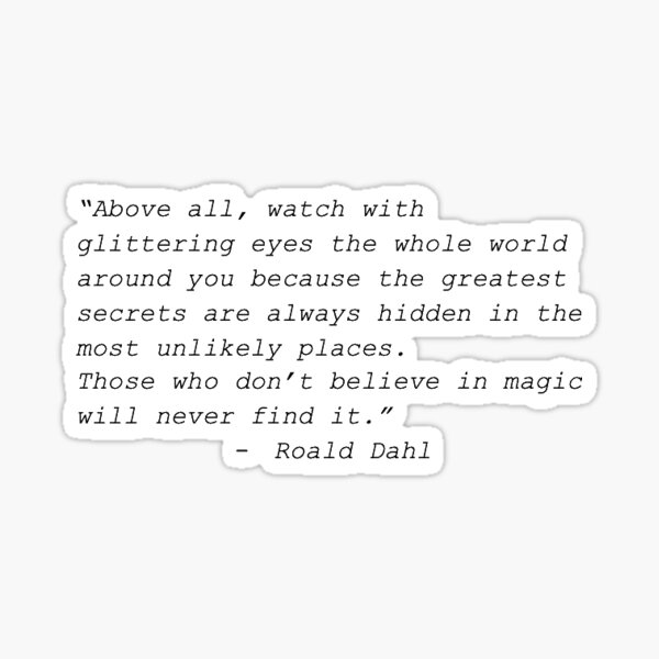 Roald Dahl Those Who Don't Believe In Magic Will Never Find It Quote Sticker