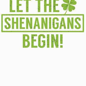 Let the Shenanigans Begin St Patricks Day Fun Apparel by doggopupper
