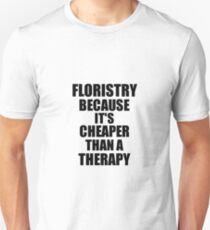 Floristry Cheaper Than a Therapy Funny Hobby Gift Idea Slim Fit T-Shirt