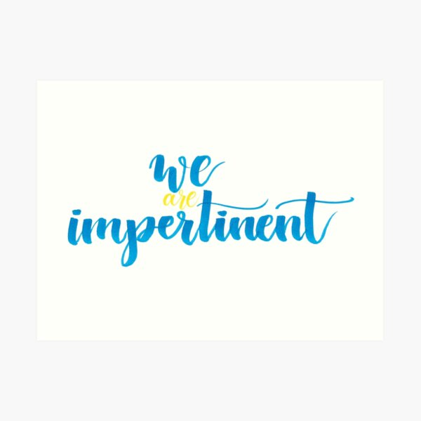we are impertinent Art Print