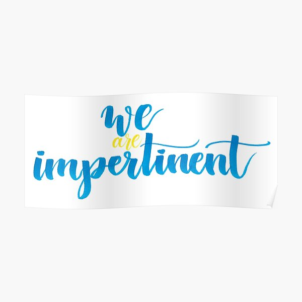 we are impertinent Poster