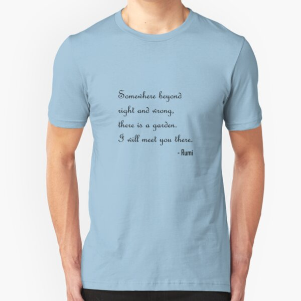 Somewhere beyond right and wrong, there is a garden. I will meet you there. Slim Fit T-Shirt