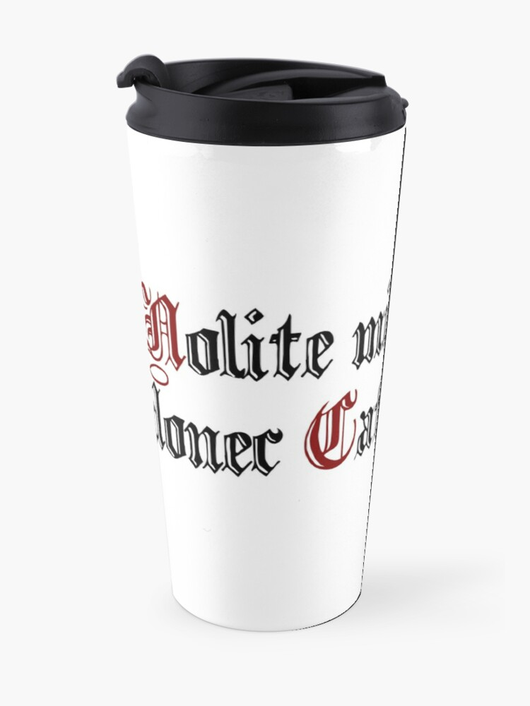 """Alternate view of Nolite mihi loqui donec Cafeam bibam (Latin: """"Don't talk to me before I drink coffee"""") Travel Mug"""