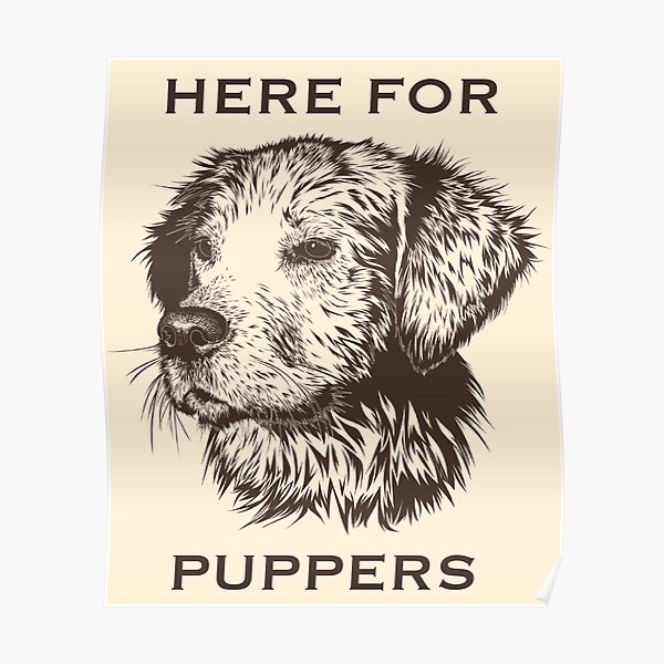 Here for Puppers Poster