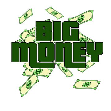 Big Dollar Money T-shirt Design For those who have or dreamed of having Money or become Rich Wealthy by Customdesign200