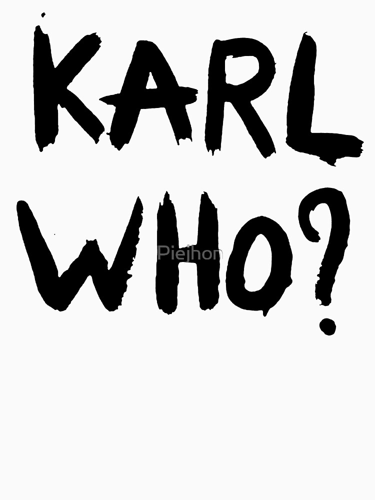 KARL WHO? by Piejhon