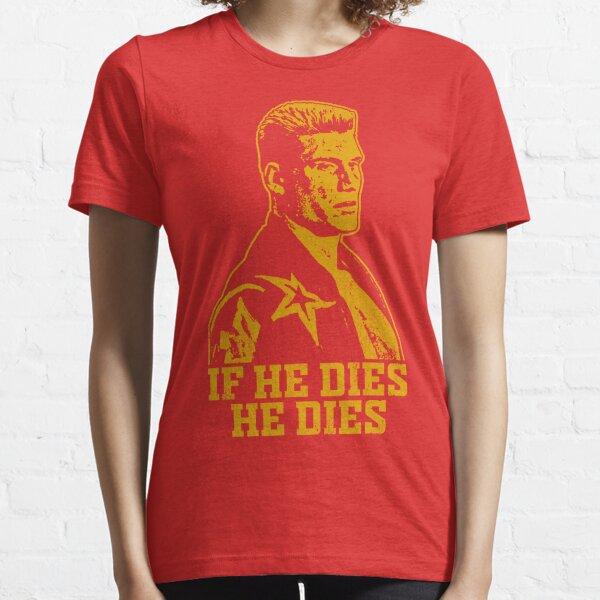 If he dies he dies Essential T-Shirt