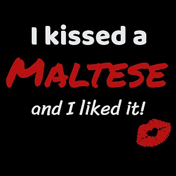 I kissed a Maltese and I liked it Animal Pet Owner Present Gift Idea For Lovers Of Maltesers by DogBoo