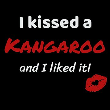 I kissed a Kangaroo and I liked it Animal Pet Owner Present Gift Idea For Lovers Of Kangaroos by DogBoo