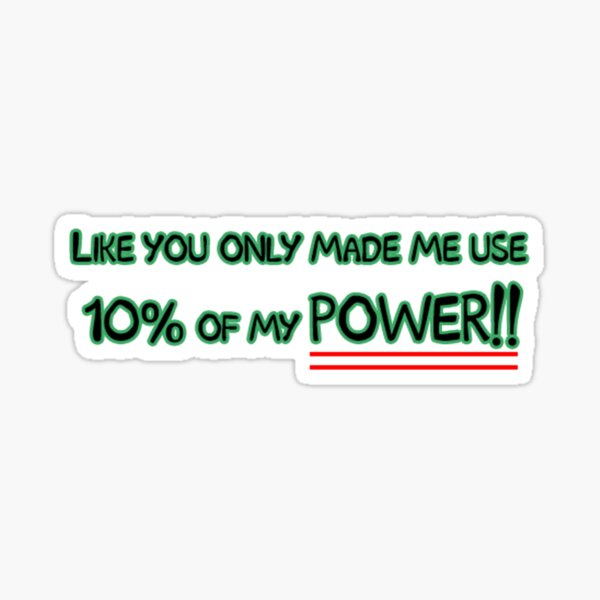 you only made me use 10% of my power  Sticker