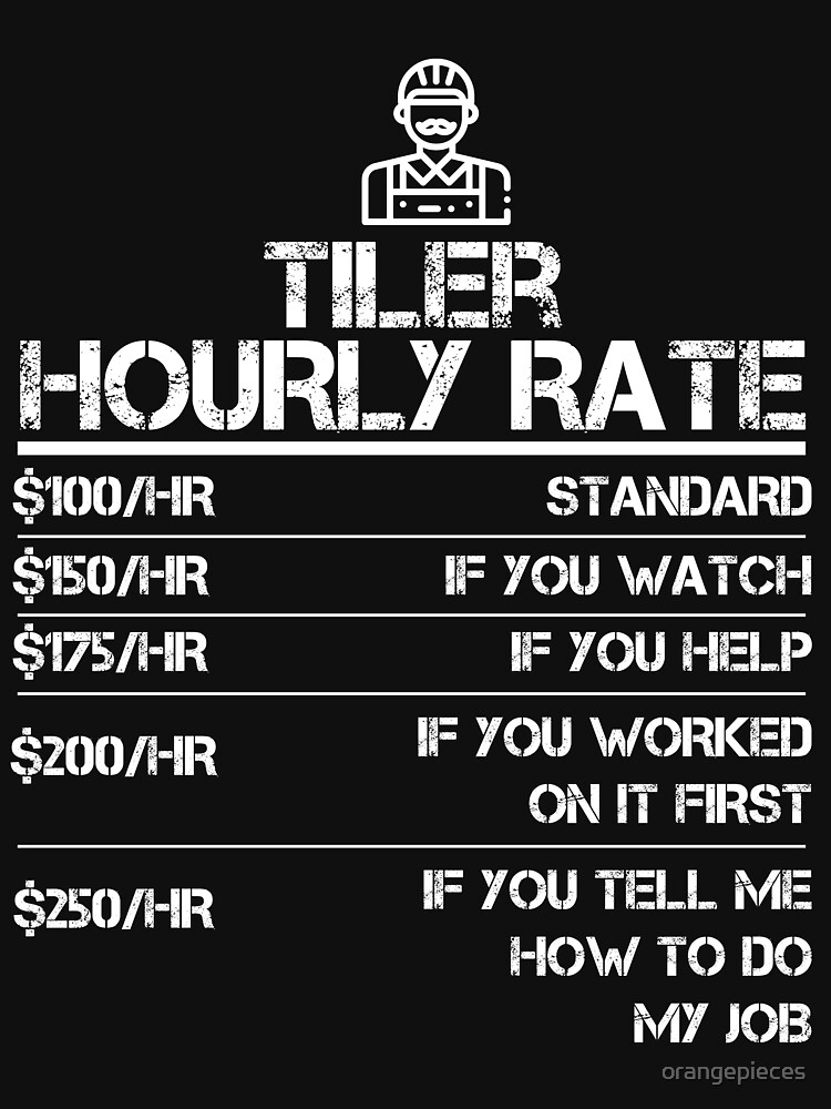 Tiler Hourly Rate Funny Gift Shirt For Men Labor Rates by orangepieces