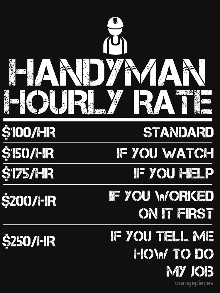 Handyman Hourly Rate Funny Gift Shirt For Men Labor Rates by orangepieces