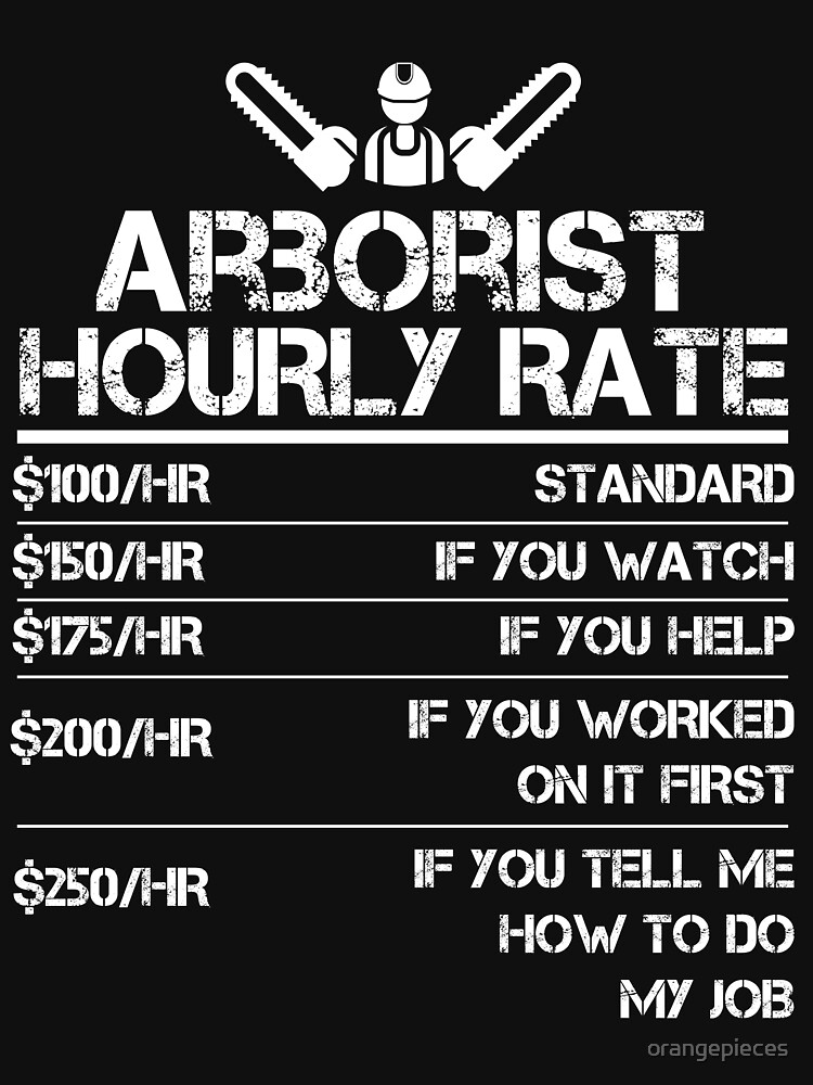 Arborist Hourly Rate Funny Gift Shirt For Men Labor Rates by orangepieces