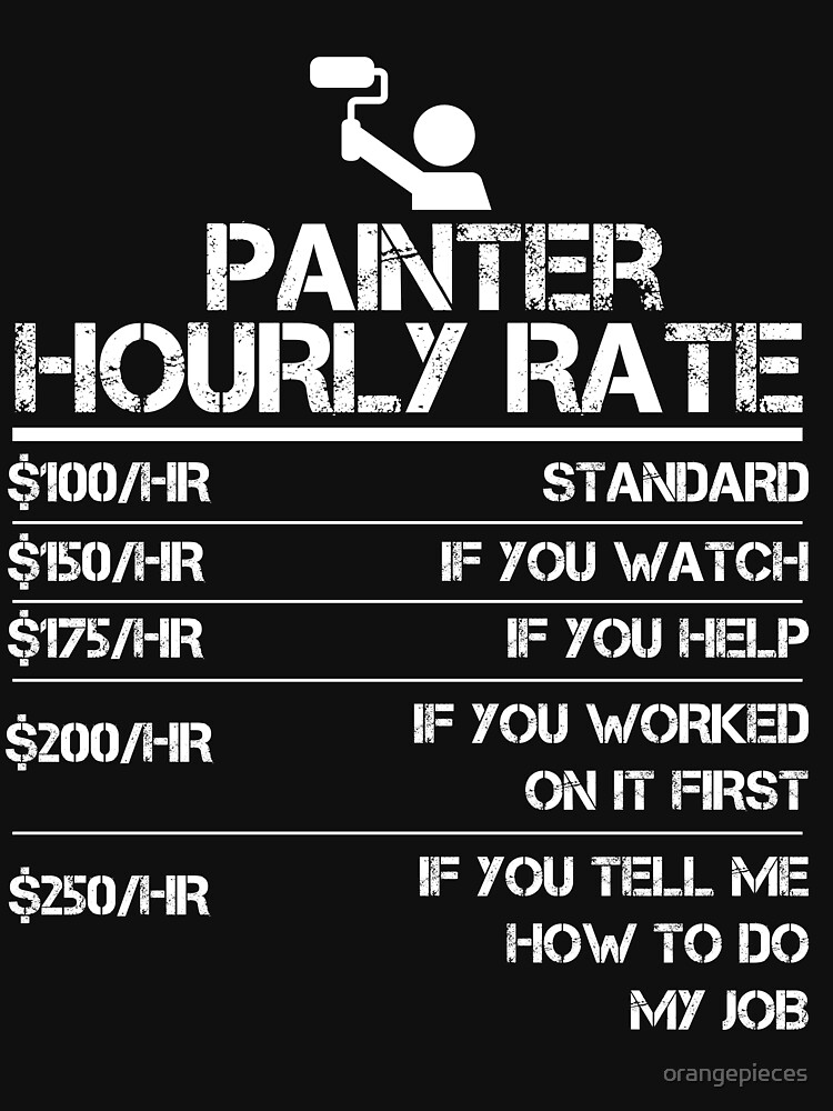 Painter Hourly Rate Funny Gift Shirt For Men Labor Rates by orangepieces