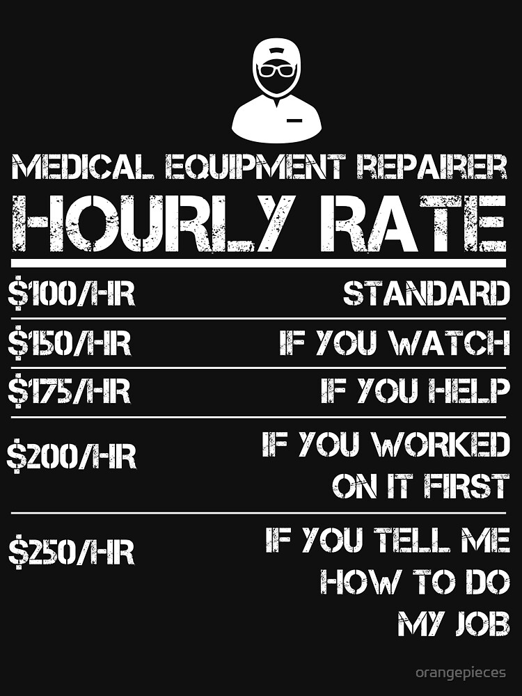 Medical Equipment Repairer Hourly Rate Shirt Labor Rates by orangepieces