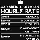 Car Audio Technician Hourly Rate Shirt Funny Labor Rates by orangepieces
