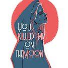 You killed me on the moon by Vizireanu maria-magdalena