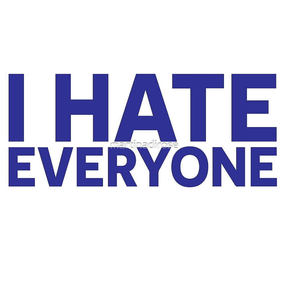 I HATE EVERYONE by martinadirose