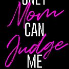 Only Mom Can Judge Me by ELECTRIC ⚡ LINDA