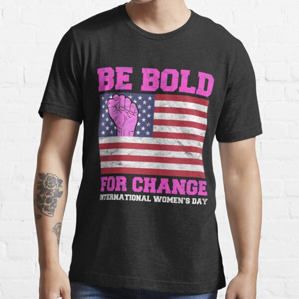 Be Bold For Change T shirt Essential T-Shirt