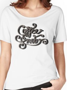 Coffee Snob Women's Relaxed Fit T-Shirt