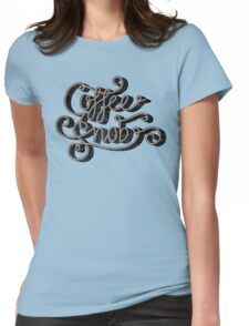 Coffee Snob Womens Fitted T-Shirt
