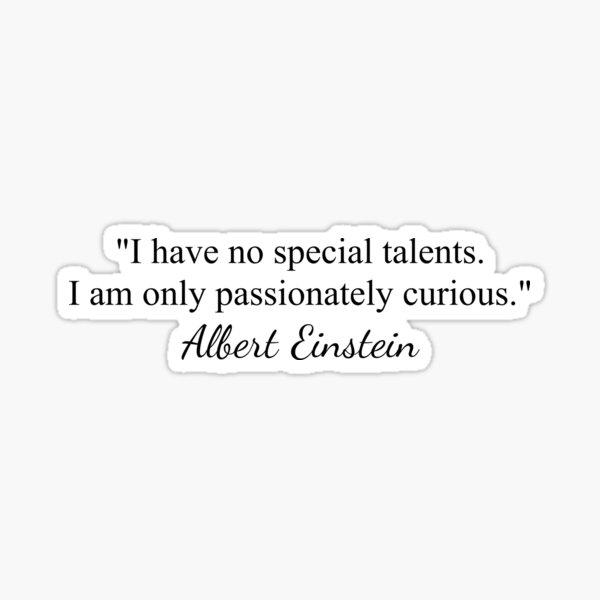 Albert Einstein Quote: Passionately Curious Sticker