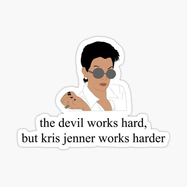 the devil works hard, but kris jenner works harder Sticker