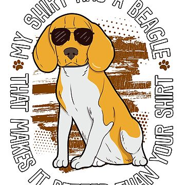 My Shirt Has A Beagle Better Than Your Shirt by fantasticdesign
