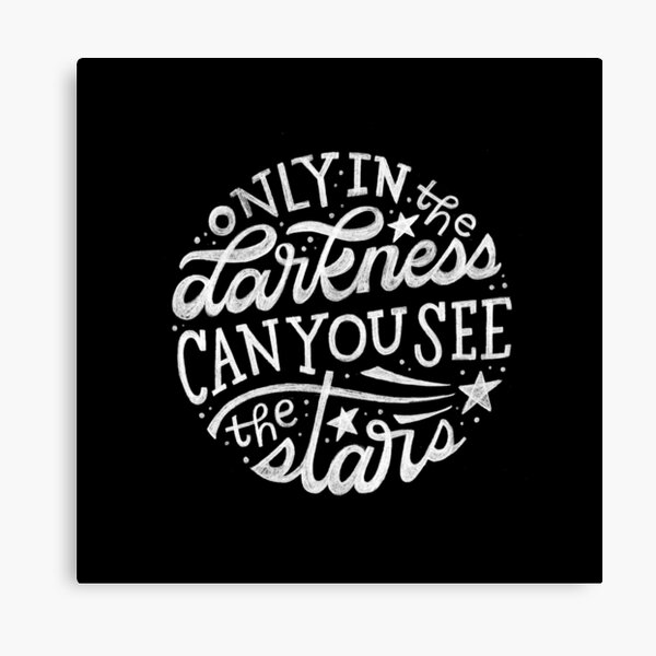 Only in the Darkness Can You See the Stars Canvas Print